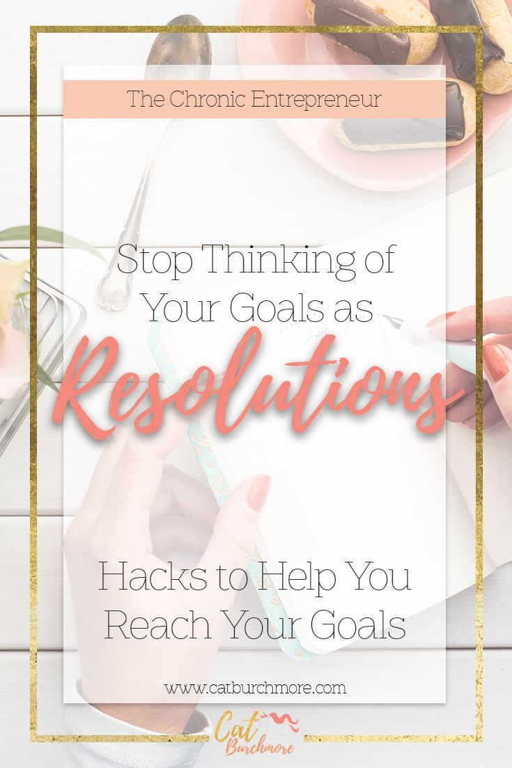 Stop Thinking of Your Goals as Resolutions | Resolutions | New Years Resolutions | Goals | Goal Setting | The Chronic Entrepreneur | Direct Sales | Network Marketing | Work from Home via @catburchmore