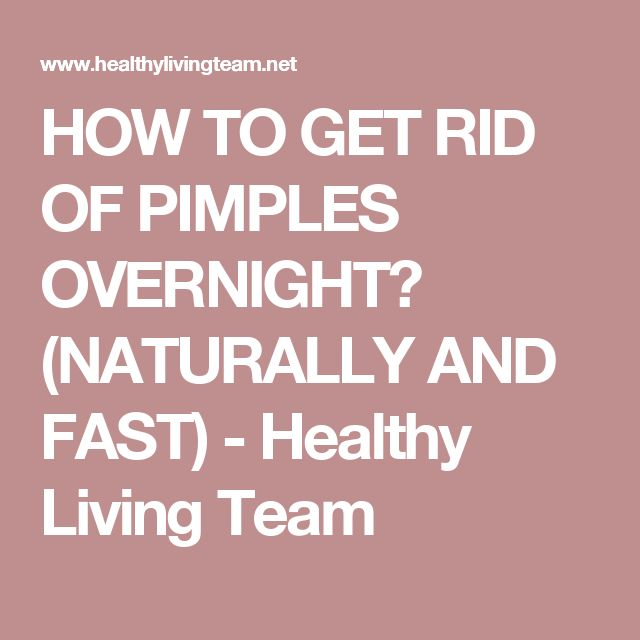 HOW TO GET RID OF PIMPLES OVERNIGHT? (NATURALLY AND FAST) - Healthy Living Team