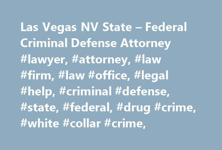Las Vegas NV State – Federal Criminal Defense Attorney #lawyer, #attorney, #law #firm, #law #office, #legal #help, #criminal #defense, #state, #federal, #drug #crime, #white #collar #crime, http://china.nef2.com/las-vegas-nv-state-federal-criminal-defense-attorney-lawyer-attorney-law-firm-law-office-legal-help-criminal-defense-state-federal-drug-crime-white-collar-crime/  # From your initial consultation through the final resolution of your case, I will handle all important tasks including…