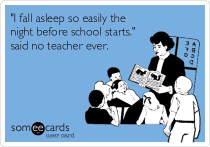 Funny Teacher Week Ecard: 'I fall asleep so easily the night before school starts.' said no teacher ever.