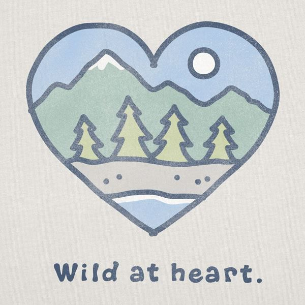 Wild at heart. Life is good.