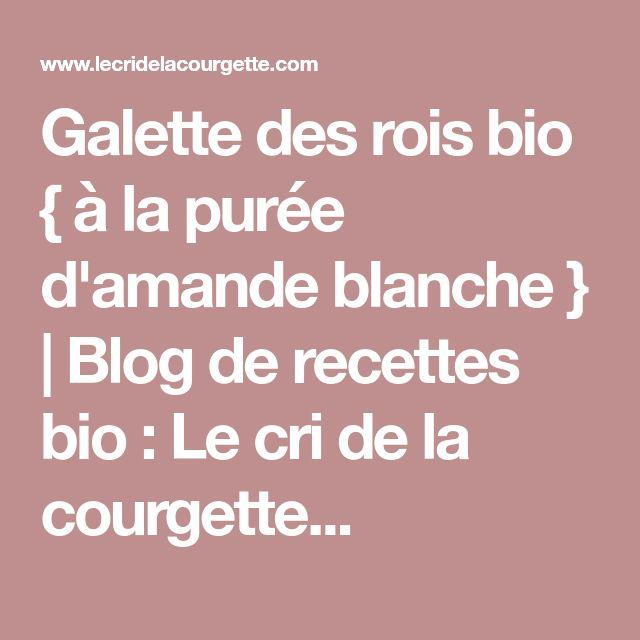 Galette des rois bio { à la purée d'amande blanche } | Blog de recettes bio : Le cri de la courgette...