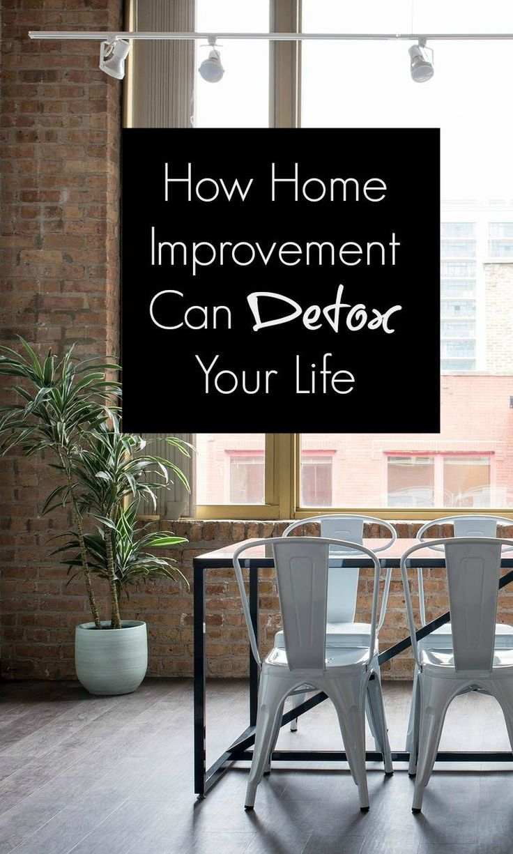 How home improvement tips can work to help you detox your life..follow these simple tips and tricks. How to detox you home #detox #detoxyourlife #purify #purifyyourhome #homeimprovement