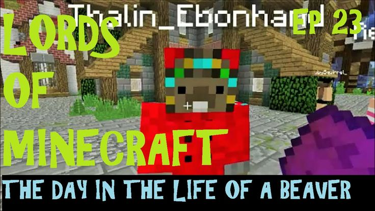LORDS OF MINECRAFT, The Day in a Life of a Beaver. Minecraft Role-play S...