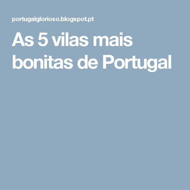 As 5 vilas mais bonitas de Portugal