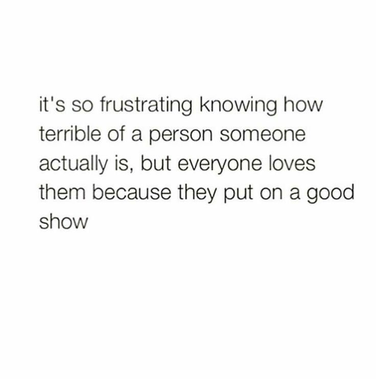 This is so true.especially evil people that seem to be such good people to others-but treat their own family & blood like crap.