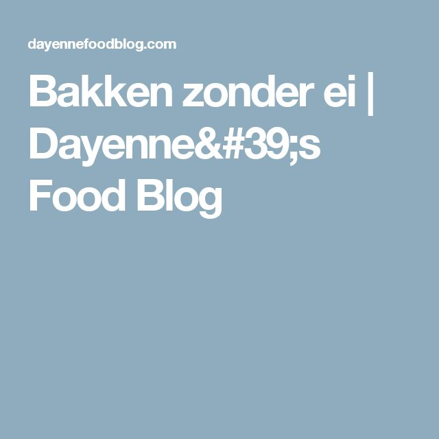 Bakken zonder ei   Dayenne's Food Blog