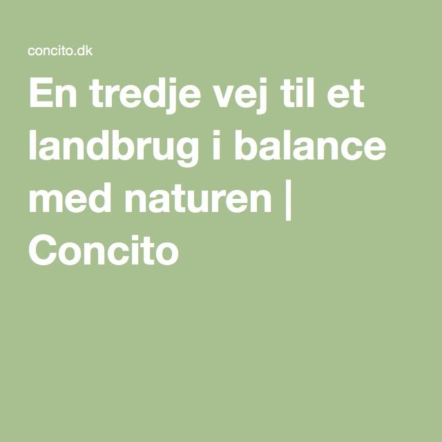 En tredje vej til et landbrug i balance med naturen | Concito