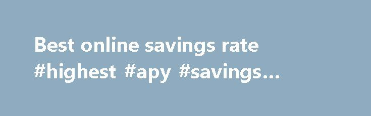 Best online savings rate #highest #apy #savings #account http://savings.nef2.com/best-online-savings-rate-highest-apy-savings-account/  best online savings rate Online savings accounts offer the best savings rates with immediate access to your savings. The trade off is that the instant account access is limited to electronic channels (no branch access). Online savings accounts are usually linked to an everyday transaction account. Most banks mandate that the linked account must also be held…