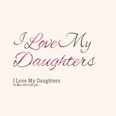 mothers and daughters quotes | Quotes About: I love my daughters