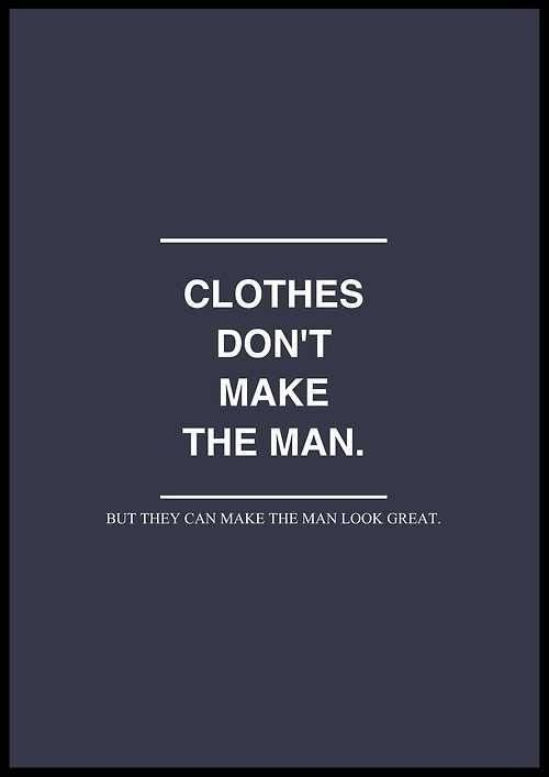 ...but they can make the man look great :)