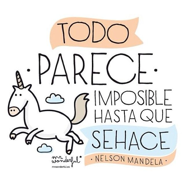 Todo parece imposible hasta que se hace. -Nelson Mandela. *by Mr. Wonderful