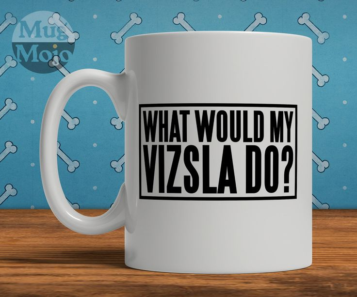 Funny Vizsla Mug - What Would My Vizsla Do by MugMojo on Etsy