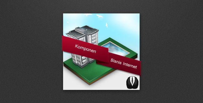 Komponen Bisnis Internet