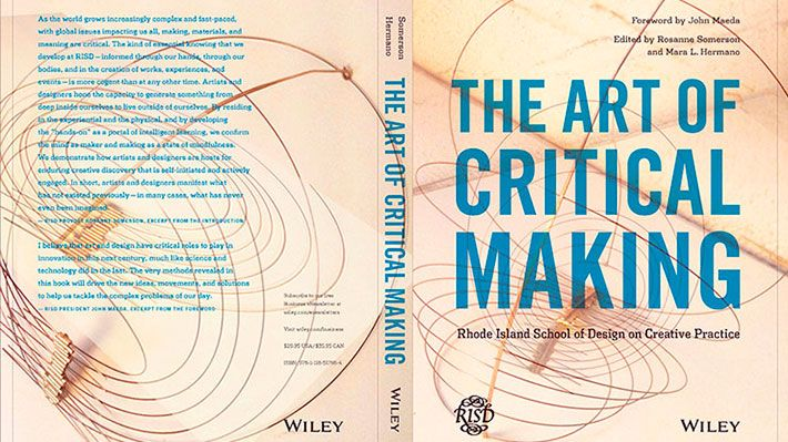 The new book presents a series of essays by faculty and other academic leaders – along with selected images of student and alumni work – on RISD's approach to critical making, which involves the hand and mind working to create objects and experiences with real meaning and value.