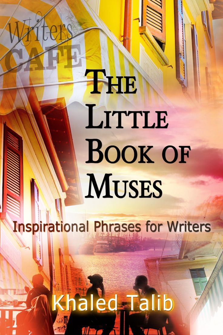 The Little Book of Muses: inspiration for writers http://www.amazon.com/Little-Book-Muses-Khaled-Talib-ebook/dp/B00DY7FAEM