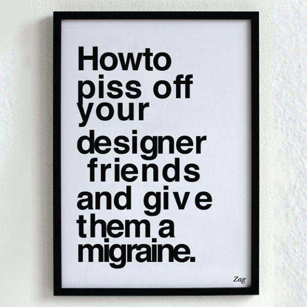 Comment se mettre un graphiste à dos : http://www.buzzfeed.com/sludgepunkslimeharpy/things-that-make-graphic-designers-cringe-82dk# | #graphisme #fun