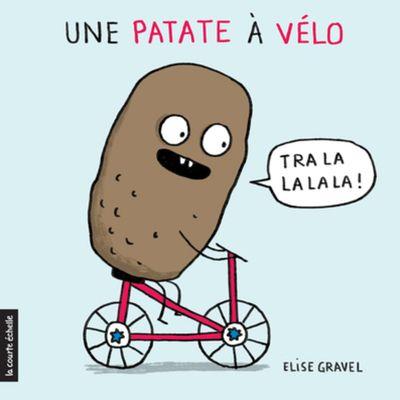Coup de coeur Naître et grandir, Mars 2017 (0-3 ans): Une patate à vélo, aux éditions la courte échelle