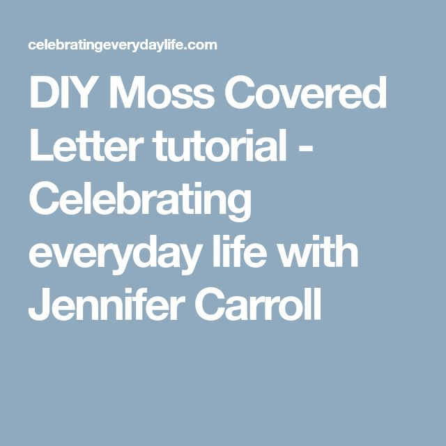 DIY Moss Covered Letter tutorial - Celebrating everyday life with Jennifer Carroll