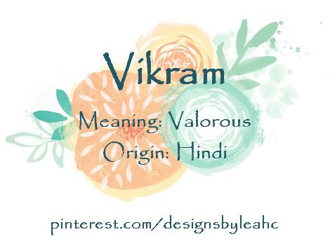 Baby Boy Name: Vikram. Meaning: Valorous. Origin: Hindi.