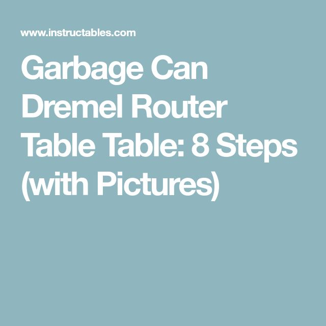 Garbage Can Dremel Router Table Table: 8 Steps (with Pictures)