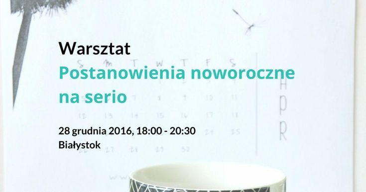 Warsztat w Białymstoku o skutecznym planowaniu działań na przyszły rok, zapraszamy! #postanowienianoworoczne #warsztatbialystok #coaching