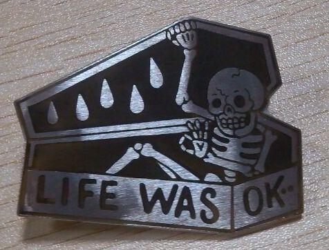 [£12.21 INC P&P] LIFE WAS OK - http://badvibes4lyfe.bigcartel.com/product/life-was-ok-2-hard-enamel-pin
