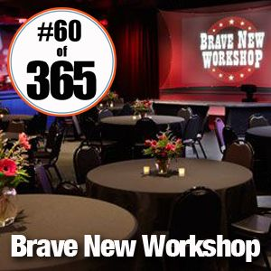 Day 60 of 365 Brave New Workshop #365TC