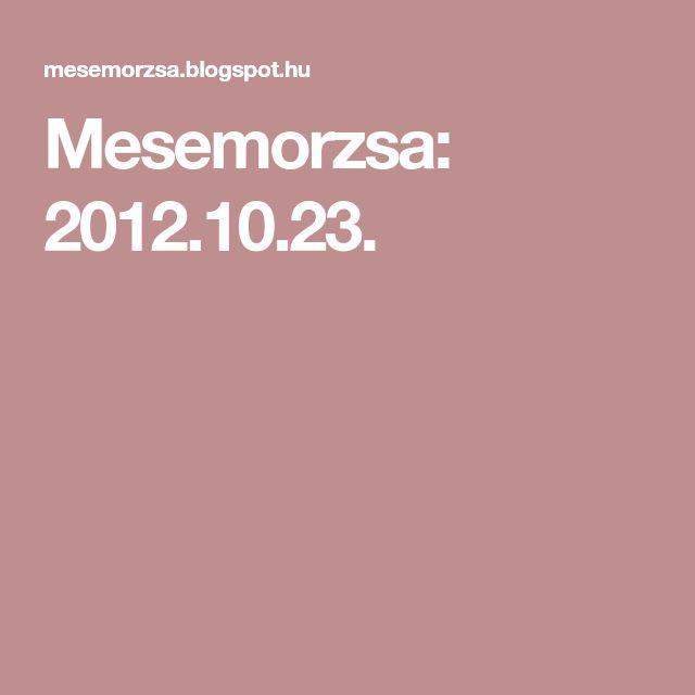 Mesemorzsa: 2012.10.23.