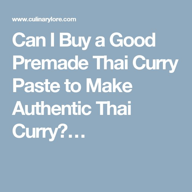 Can I Buy a Good Premade Thai Curry Paste to Make Authentic Thai Curry?…