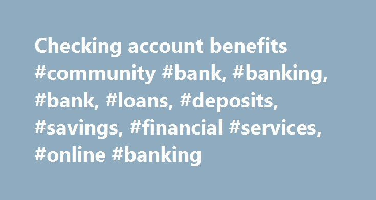 Checking account benefits #community #bank, #banking, #bank, #loans, #deposits, #savings, #financial #services, #online #banking http://tanzania.nef2.com/checking-account-benefits-community-bank-banking-bank-loans-deposits-savings-financial-services-online-banking/  # CHECKING ACCOUNTS What's the easiest way to manage your money? Let us count the ways. Your life is busy. Your needs are unique. At Farmers State Bank, we can help you simplify. We've created�four different checking accounts…