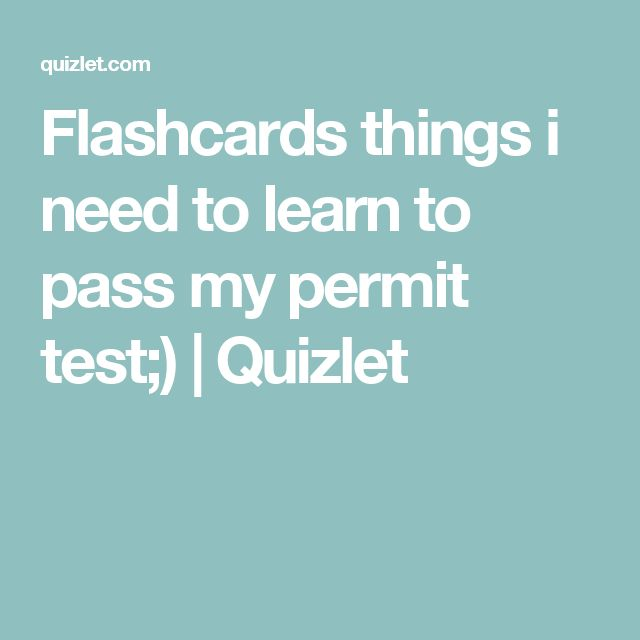 Flashcards things i need to learn to pass my permit test;) | Quizlet