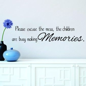 """VINYL WALL STICKER   """"Please Excuse the Mess, the children are making memoreis"""""""