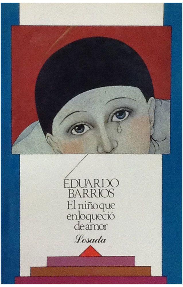 El niño que enloqueció de amor Por Eduardo Barrios On:Girol Books