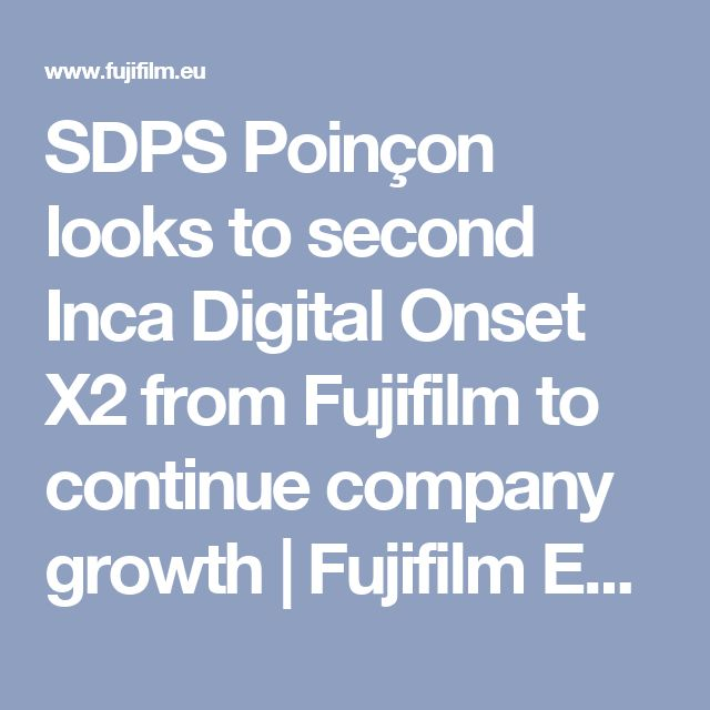 SDPS Poinçon looks to second Inca Digital Onset X2 from Fujifilm to continue company growth | Fujifilm Europe