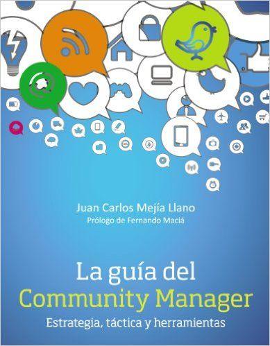La Guía Del Community Manager. Estrategia, Táctica Y Herramientas Social Media: Amazon.es: Juan Carlos Mejía Llano: Libros