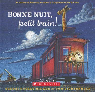 Bonne nuit, petit train!  French edition of Steam Train, Dream Train.
