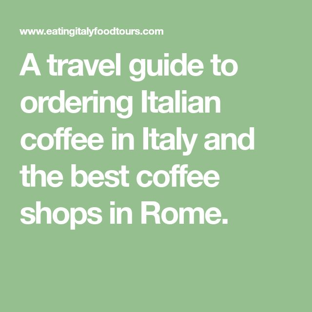 A travel guide to ordering Italian coffee in Italy and the best coffee shops in Rome.