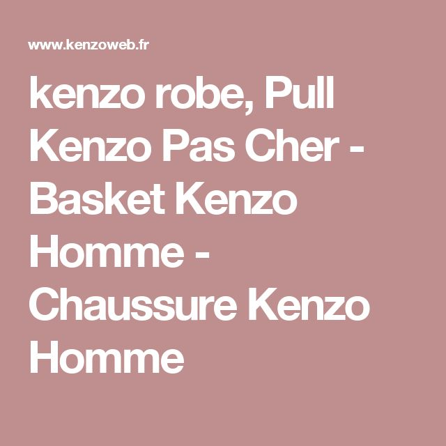 kenzo robe, Pull Kenzo Pas Cher - Basket Kenzo Homme - Chaussure Kenzo Homme