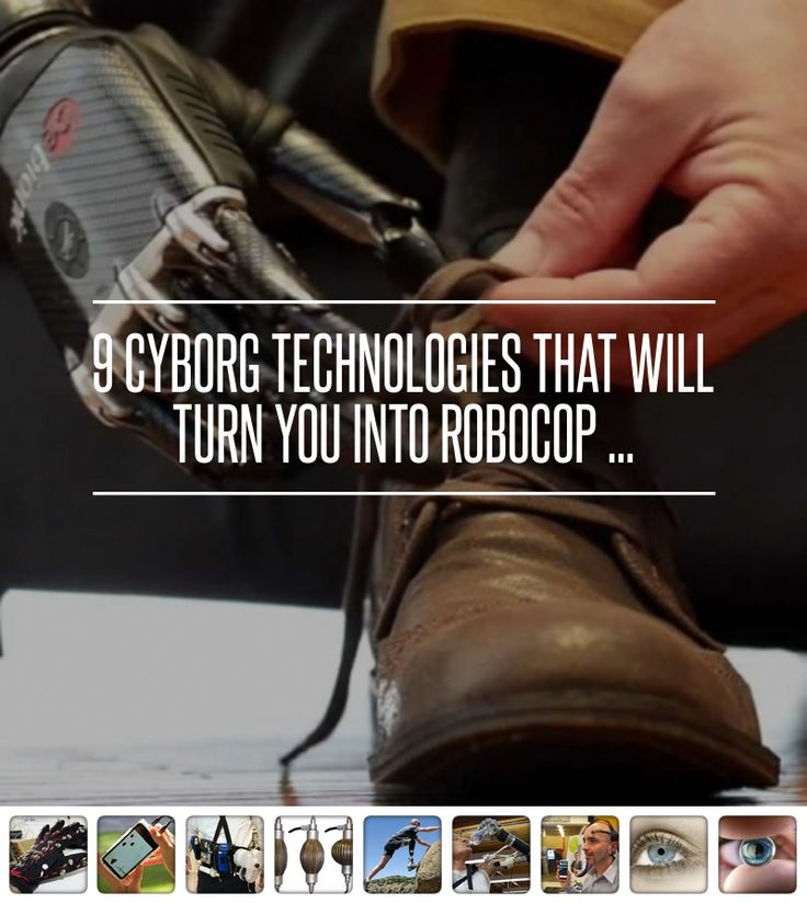 9 #Cyborg Technologies That Will Turn You into #Robocop ... #Practical
