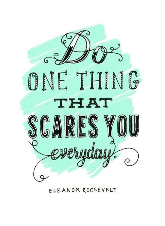 Do one thing that scares you every day. #Coaching #Inspiration‬