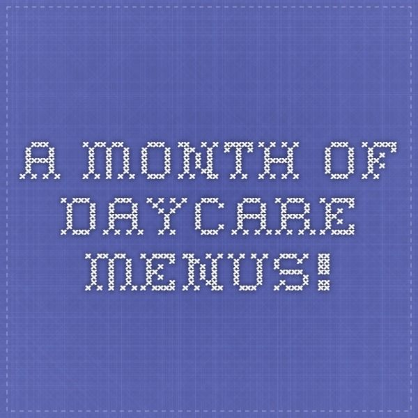A Month of Daycare Menus!                                                                                                                                                                                 More