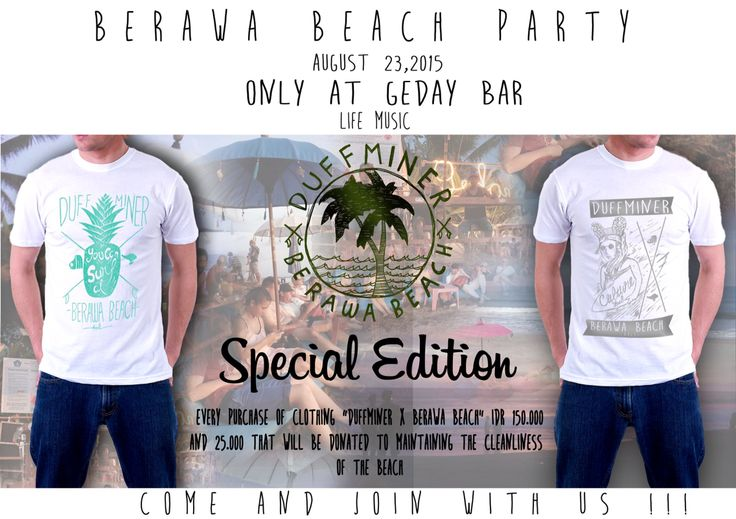"""BERAWA BEACH PARTY August 23,2015 at Geday Bar start from 5 p.m  life music   Come and visit our stand because every purchase of clothing """"duffminer x brawa beach"""" IDR 150.000, 25.000 that will be donated to maintaining the cleanliness of the beach"""