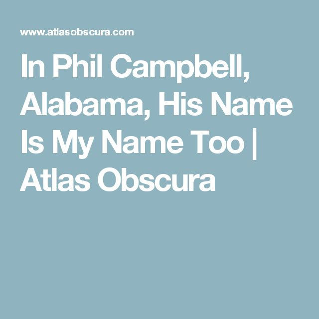 In Phil Campbell, Alabama, His Name Is My Name Too | Atlas Obscura