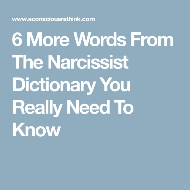 6 More Words From The Narcissist Dictionary You Really Need To Know