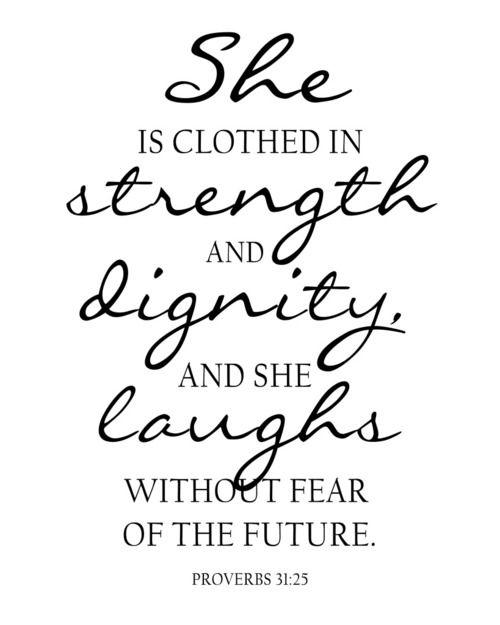 """""""Ela está vestida de força, dignidade e ela sorri sem medo do futuro."""" - Provérbios 31:25"""