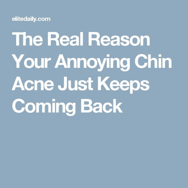 The Real Reason Your Annoying Chin Acne Just Keeps Coming Back