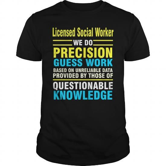 Cool Licensed Social Worker we do precision guess work based on unreliable data T-Shirts #tee #tshirt #named tshirt #hobbie tshirts # Social Work