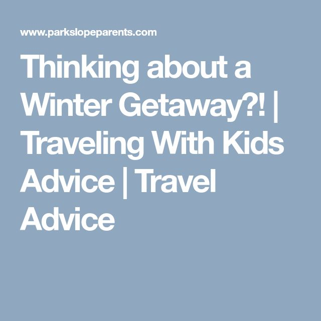 Thinking about a Winter Getaway?!   Traveling With Kids Advice   Travel Advice
