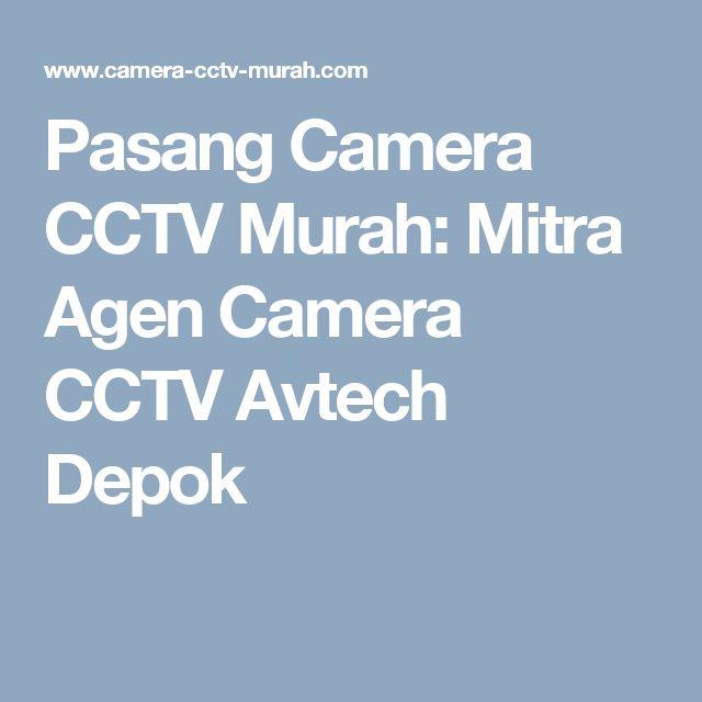 Pasang Camera CCTV Murah: Mitra Agen Camera CCTV Avtech Depok